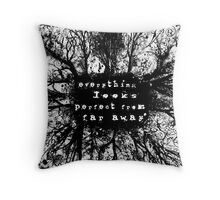 everything looks perfect from far away Throw Pillow