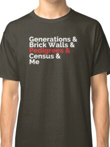 The Roots: Generations & Brick Walls & Pedigrees & Me Classic T-Shirt