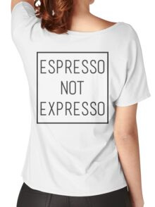 Espresso not expresso Women's Relaxed Fit T-Shirt