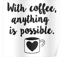With coffee, anything is possible Poster