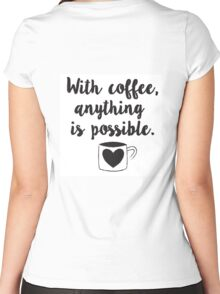 With coffee, anything is possible Women's Fitted Scoop T-Shirt