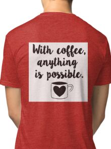 With coffee, anything is possible Tri-blend T-Shirt