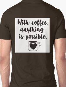 With coffee, anything is possible T-Shirt