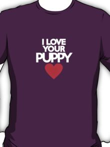 I love your puppy T-Shirt