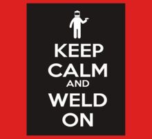 Keep Calm and Weld On Shirt, Stickers, Cases, Skins, Mugs, Posters Kids Clothes