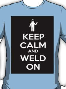 Keep Calm and Weld On Shirt, Stickers, Cases, Skins, Mugs, Posters T-Shirt
