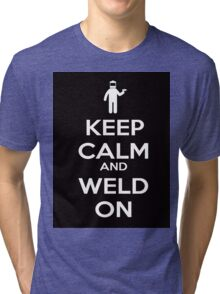 Keep Calm and Weld On Shirt, Stickers, Cases, Skins, Mugs, Posters Tri-blend T-Shirt