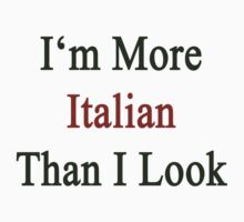 I'm More Italian Than I Look  by supernova23