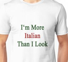 I'm More Italian Than I Look  Unisex T-Shirt