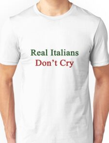 Real Italians Don't Cry  Unisex T-Shirt