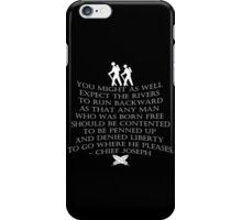 """""""You might as well expect the rivers to run backwards..."""" quote by  Chief Joseph iPhone Case/Skin"""