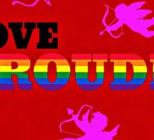 Love Proudly Sticker