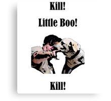 Kill! Little Boo! Kill Canvas Print