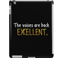The Voices Are Back Excellent iPad Case/Skin