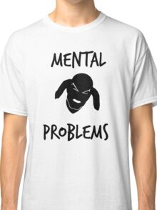 Mental Problems Classic T-Shirt