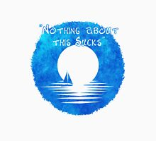 """""""Nothing About This Sucks"""" Unisex T-Shirt"""
