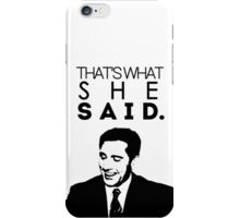 That's What She Said. iPhone Case/Skin