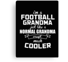 I'm a Football Grandma Normal just like a Grandma except much Cooler - T-shirts & Hoodies Canvas Print