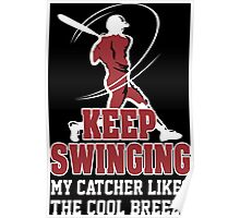 Keep Swinging My Catcher Likes The Cool Breeze  Poster