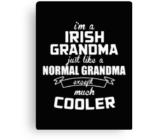 I'm a Irish Grandma Normal just like a Grandma except much Cooler - T-shirts & Hoodies Canvas Print