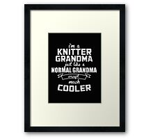 I'm a Knitter Grandma Normal just like a Grandma except much Cooler - T-shirts & Hoodies Framed Print