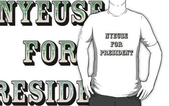 T-Shirt in support of 'Mr. Nyeuse For President' by Reginald Doonbar