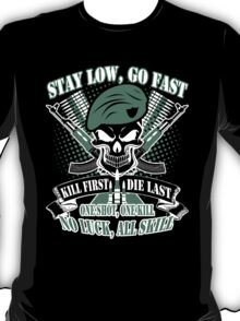 Stay Low, Go Fast Kill First Die Last One Shot,One Kill No Luck,All Skill T-Shirt