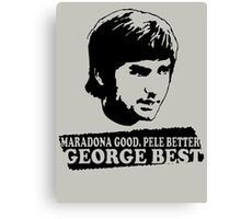 Maradona Good Pele Better George Best Canvas Print