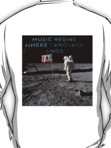 Music begins where language ends T-Shirt