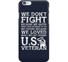 We Don't Fight Because We Hated What Was In Front Of Us We Fought Because We Loved What We Left Behind U.S. Veteran iPhone Case/Skin