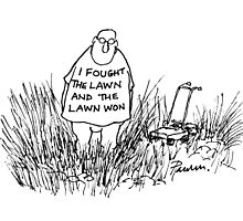I Fought the Lawn and the Lawn Won by Paulusart
