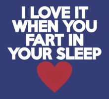I love it when you fart in your sleep by onebaretree