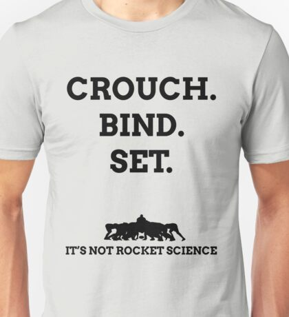 Crouch. Bind. Set... It's not rocket science. Unisex T-Shirt