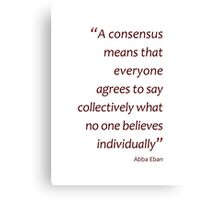 A consensus means... (Amazing Sayings) Canvas Print