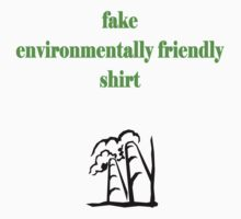 Fake Environmentally Friendly Shirt by philman88