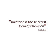 Imitation the sincerest form of TV (Amazing Sayings) by gshapley