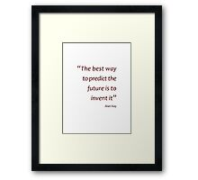Predict the future by inventing it (Amazing Sayings) Framed Print