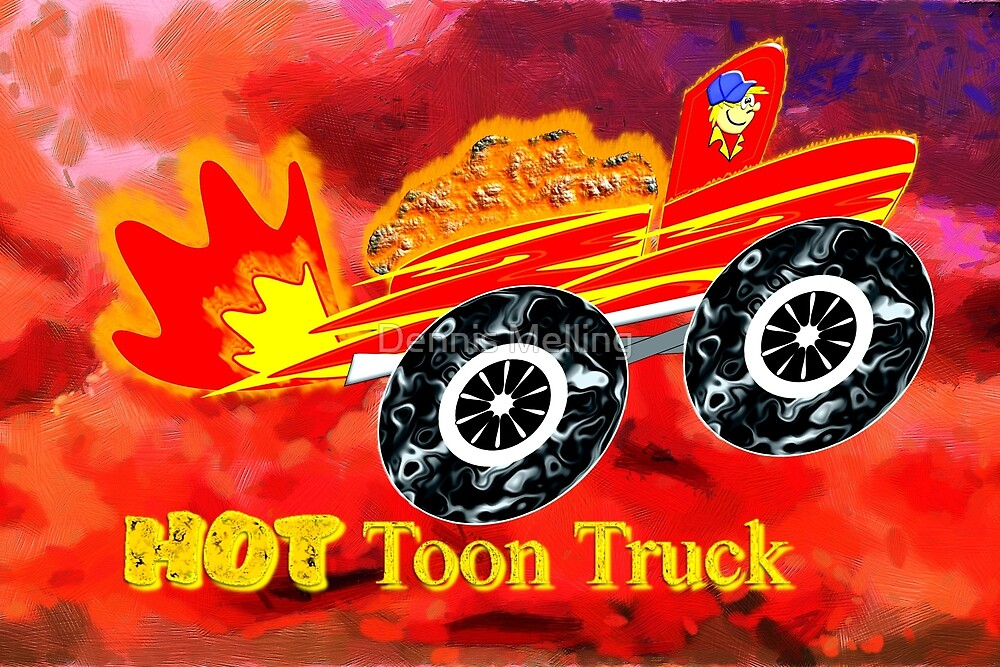 A 'HOT' Toon Truck by Dennis Melling