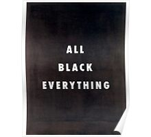 All Black Everything Poster