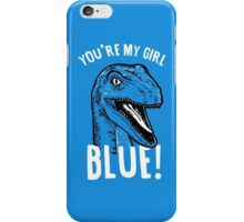 You're my girl blue! iPhone Case/Skin