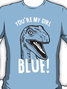 You're my girl blue! T-Shirt