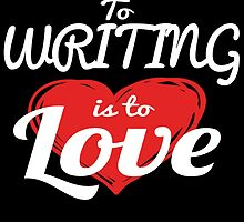 To WRITING is to LOVE by fancytees