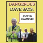 "Dangerous Dave says- ""You're Clamped."" by Chackaz"