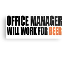 OFFICE MANAGER WILL WORK FOR BEER Metal Print