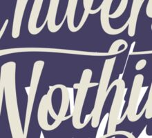 UNIVERSE OR NOTHING Sticker