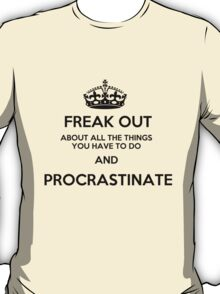 Freak Out and Procrastinate T-Shirt