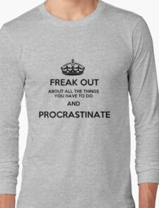Freak Out and Procrastinate Long Sleeve T-Shirt