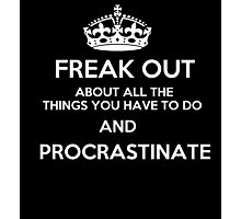 Freak Out and Procrastinate (White) Photographic Print