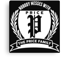 Nobody Messes With The Price Family Canvas Print