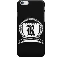 Nobody Messes With The Ramirez Family iPhone Case/Skin